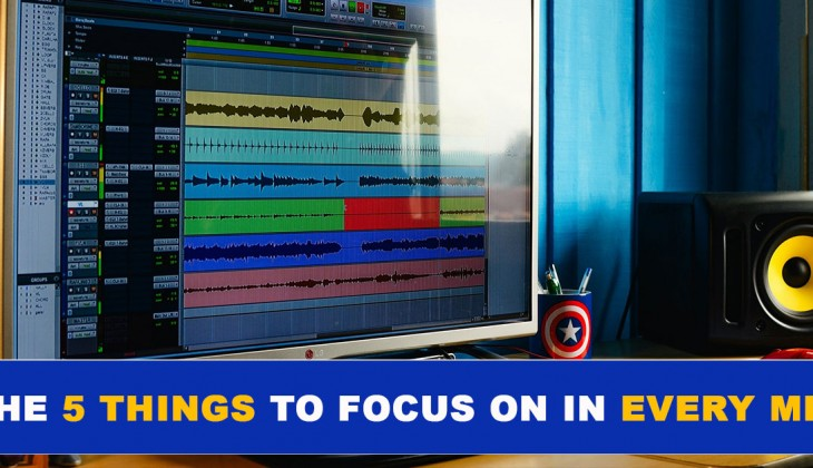 The Only 5 Things to Think About When You're Mixing