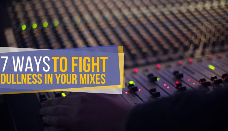7 Ways to Fight Dullness In Your Mixes, From the Straightforward to the Strange