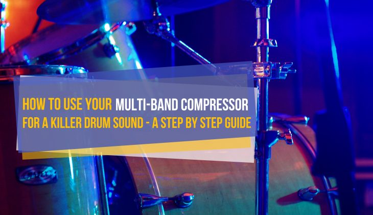How To Make Your Drums More Powerful With Multi-Band Compression