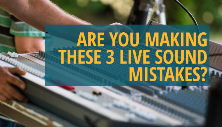 Don't Make These 3 Mistakes in Live Sound