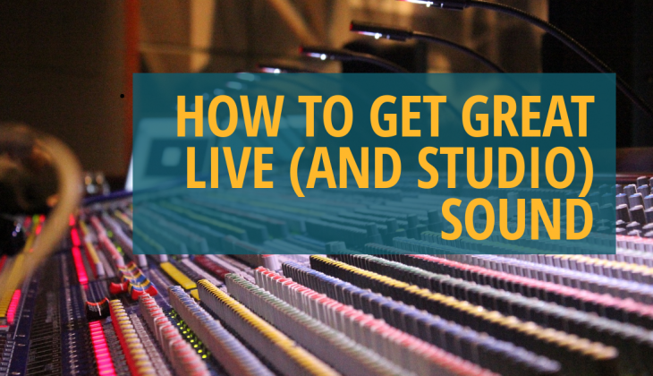How to Get Great Live (And Studio) Sound