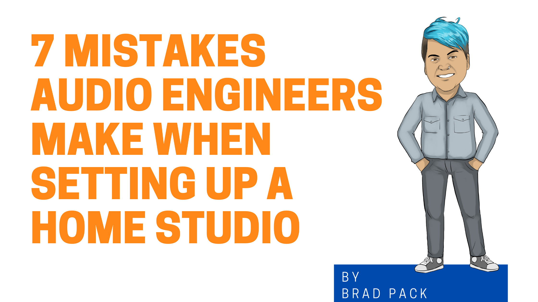7 Mistakes Audio Engineers Make When Setting Up a Home Studio graphic