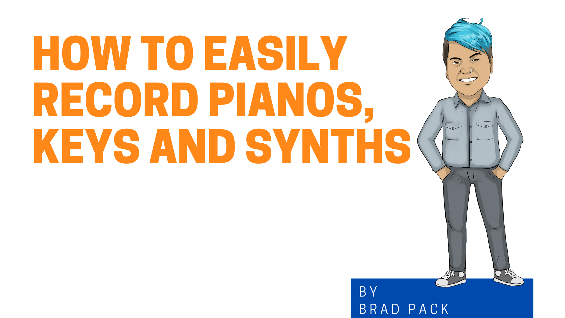 How To Easily Record Pianos, Keys and Synths