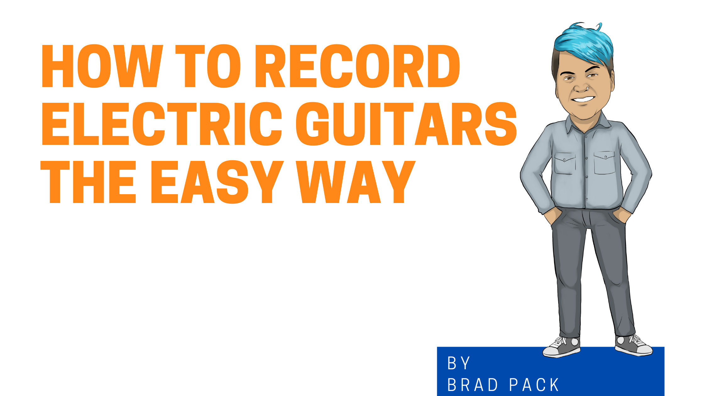 How To Record Electric Guitars the easy way graphic