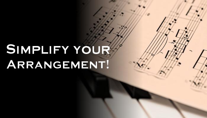 Less is more - simplify your arrangement