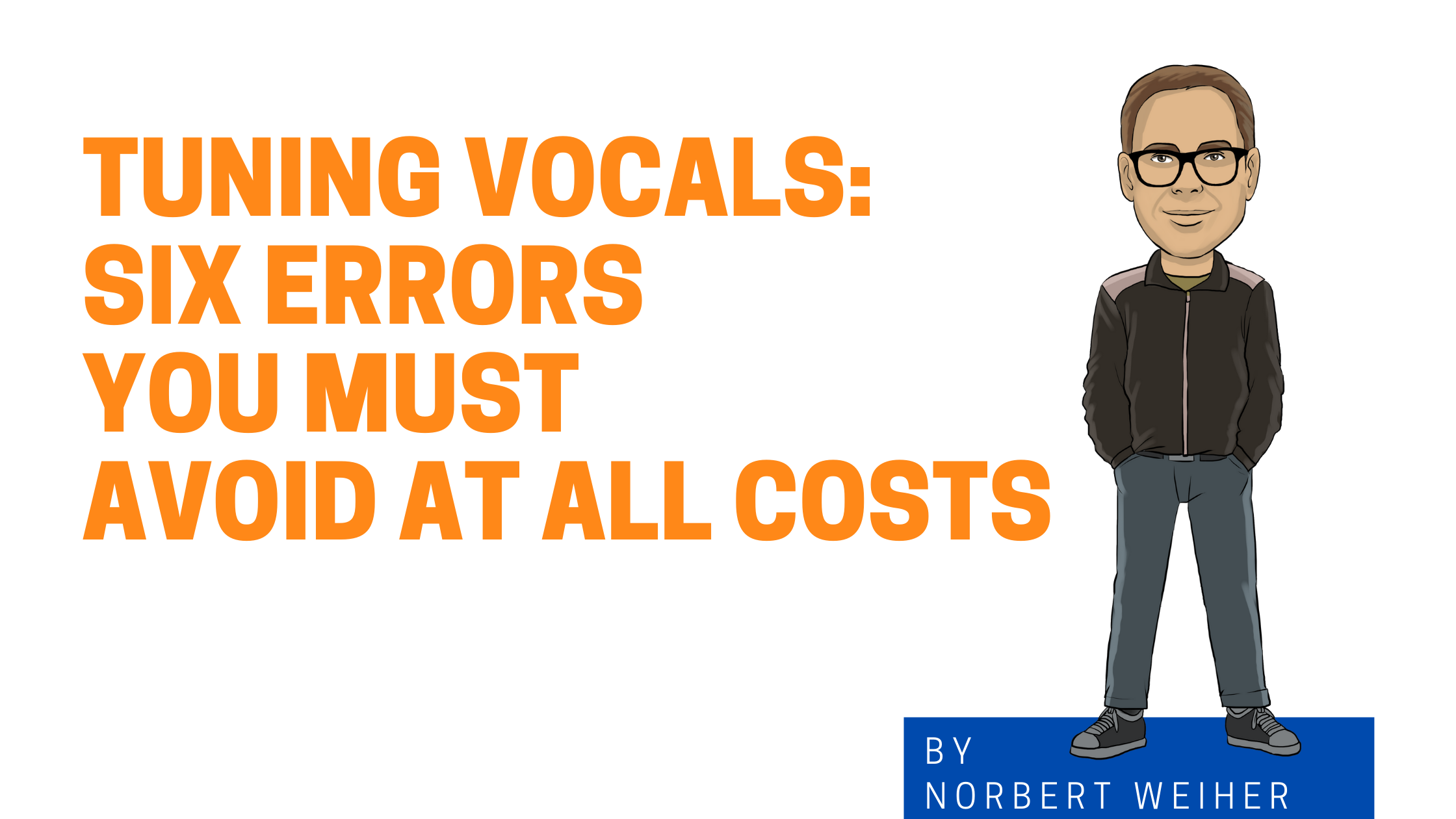 6 errors to avoid when tuning vocals