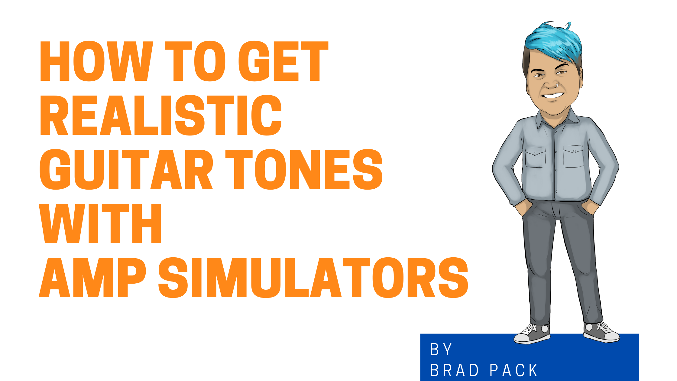 How to Get Realistic Guitar Tones With Amp Simulators