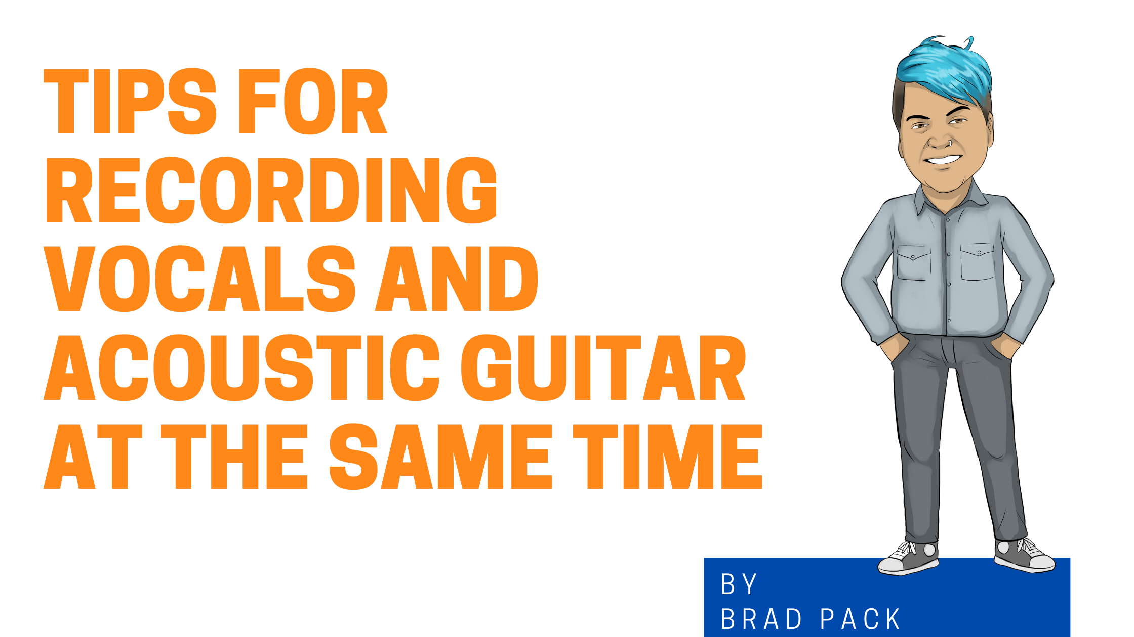 Tips for Recording Vocals and Acoustic Guitar at the Same Time graphic