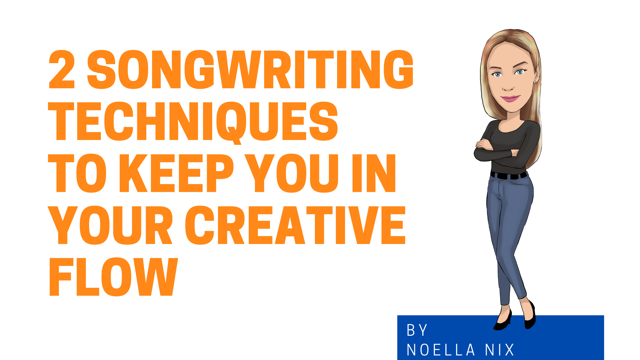 2 Songwriting Techniques To Keep You In Your Creative Flow Image graphic