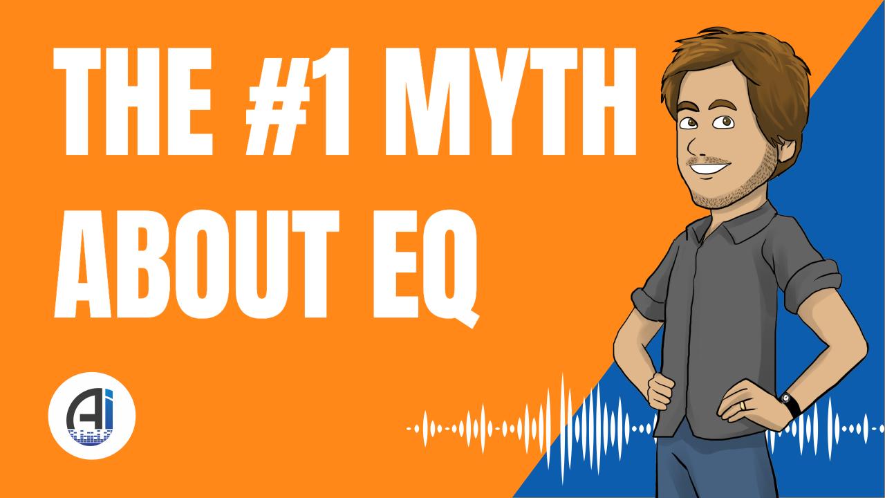 The #1 Myth About EQ