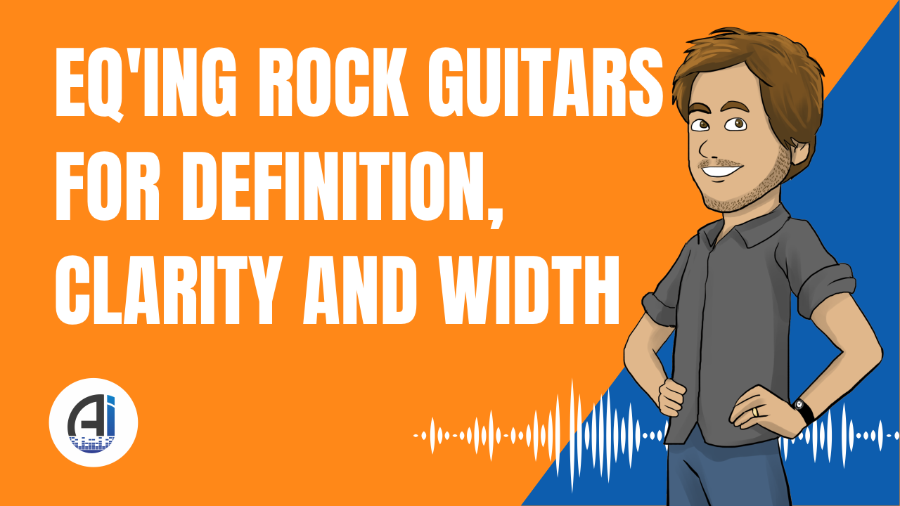 EQ'ing Rock Guitars for Definition, Clarity and Width