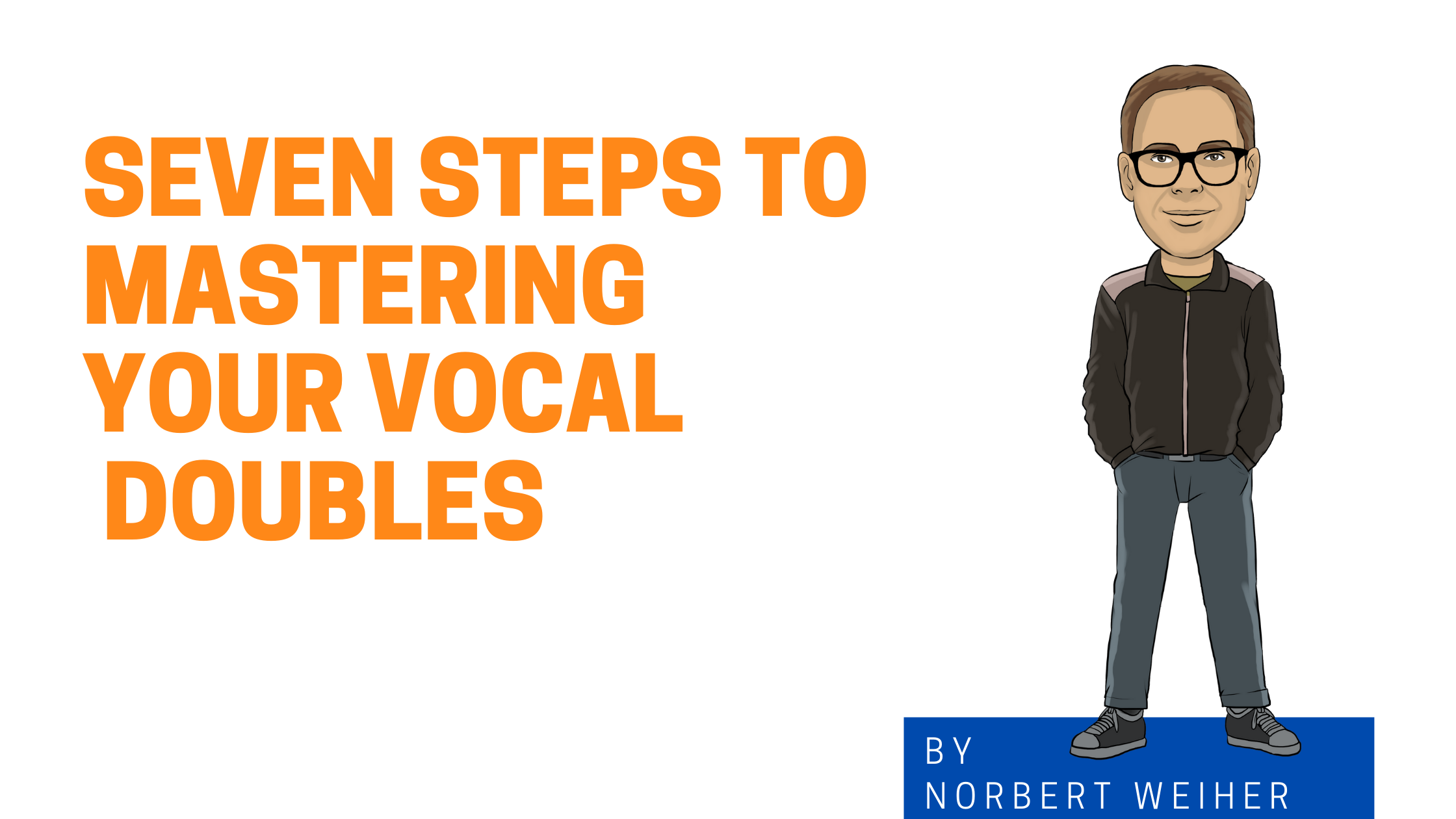 Seven Steps to Mastering Your Vocal Doubles