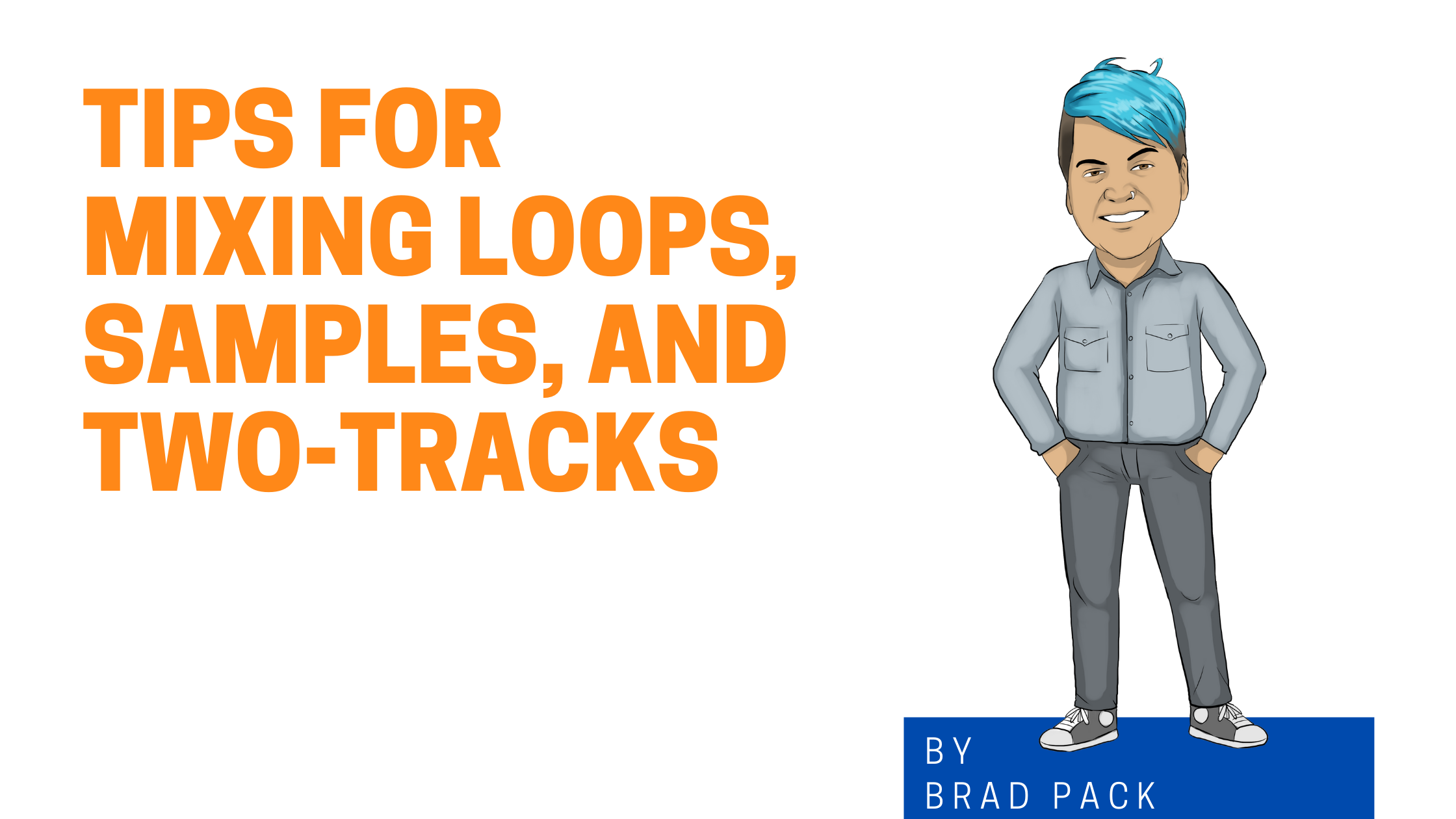 Tips for Mixing Loops, Samples and Two-Tracks Image Graphic