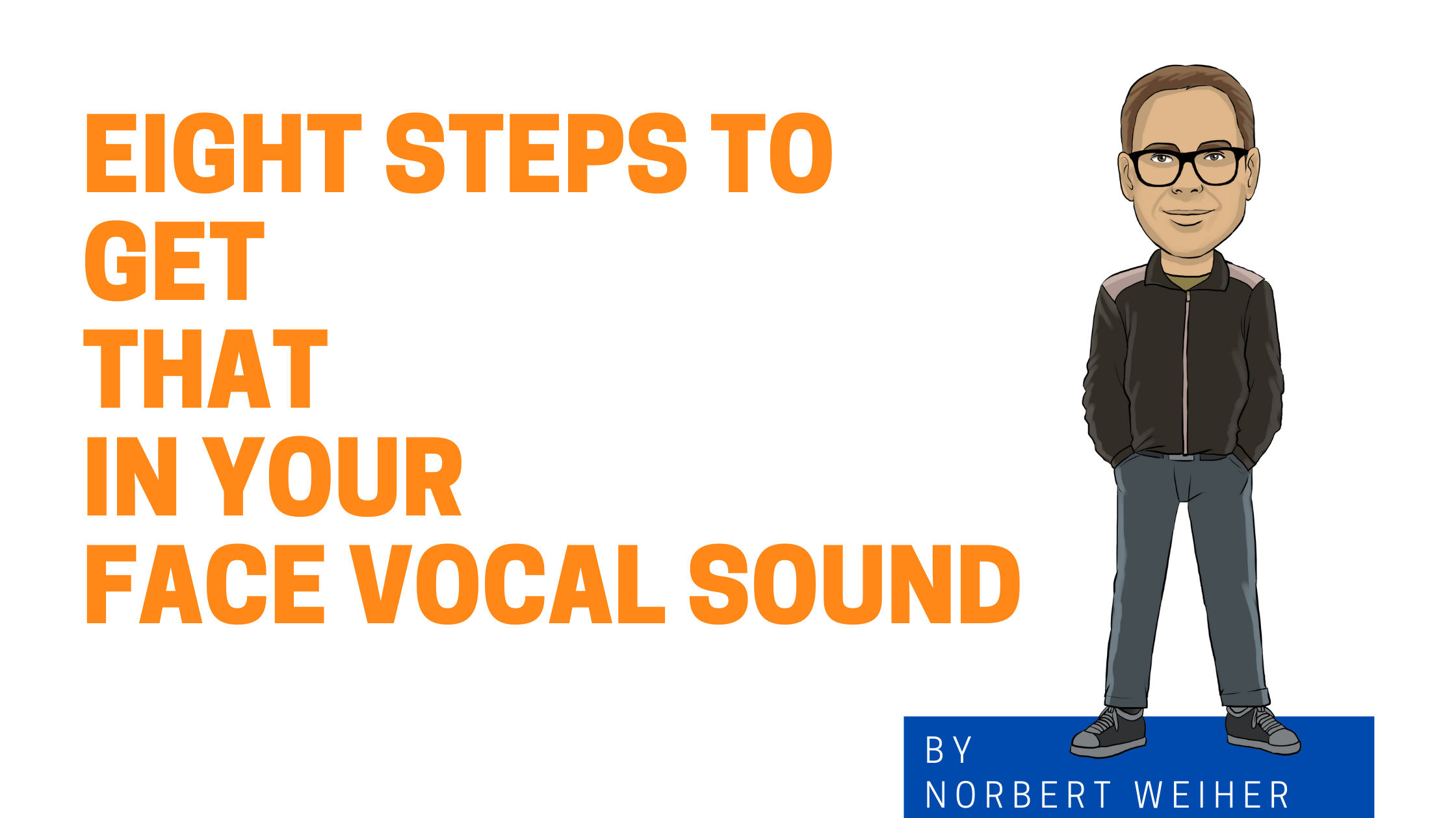eight Steps To Get That In Your Face Vocal Sound