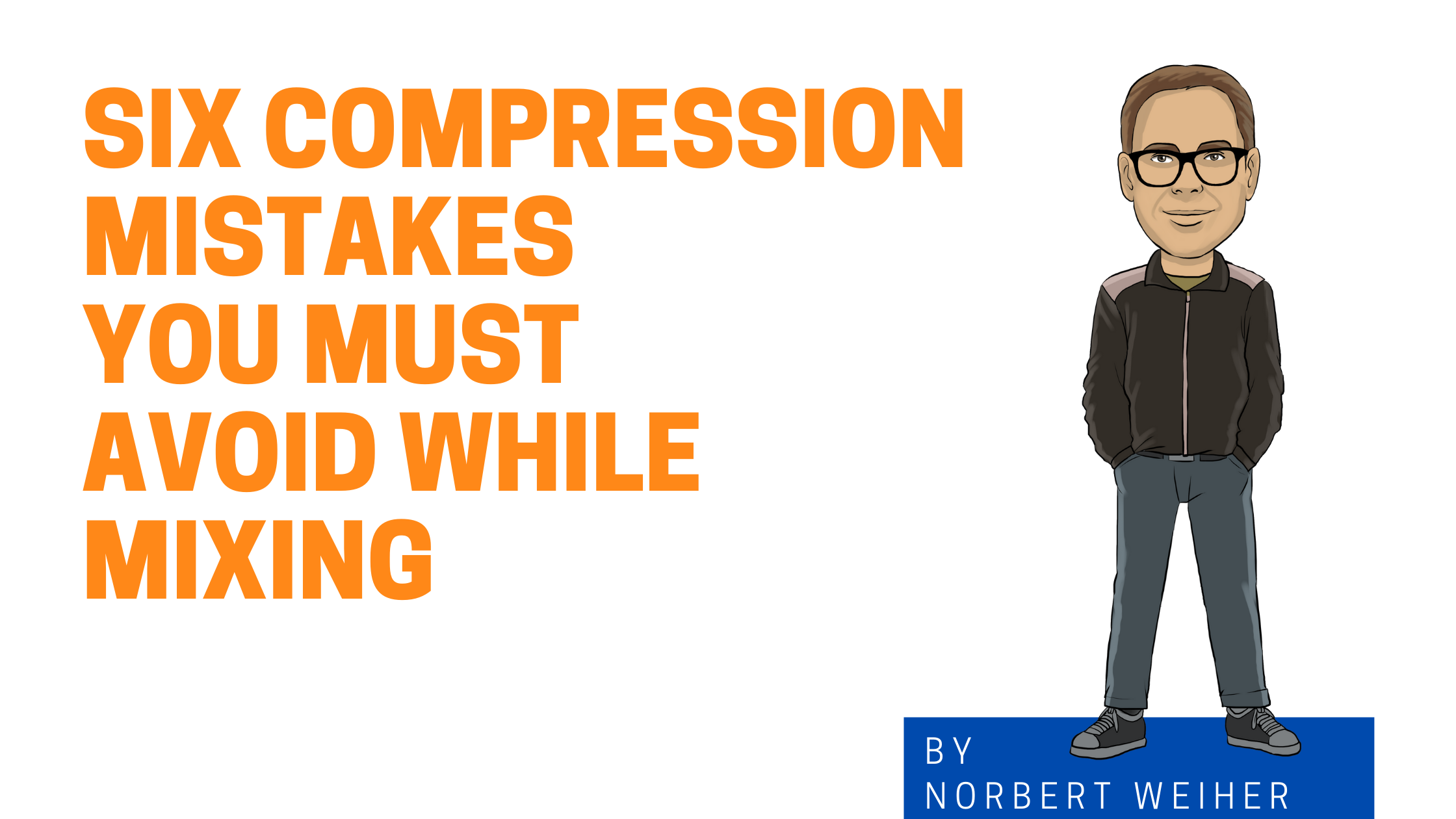 Six compression mistakes you must avoid while mixing