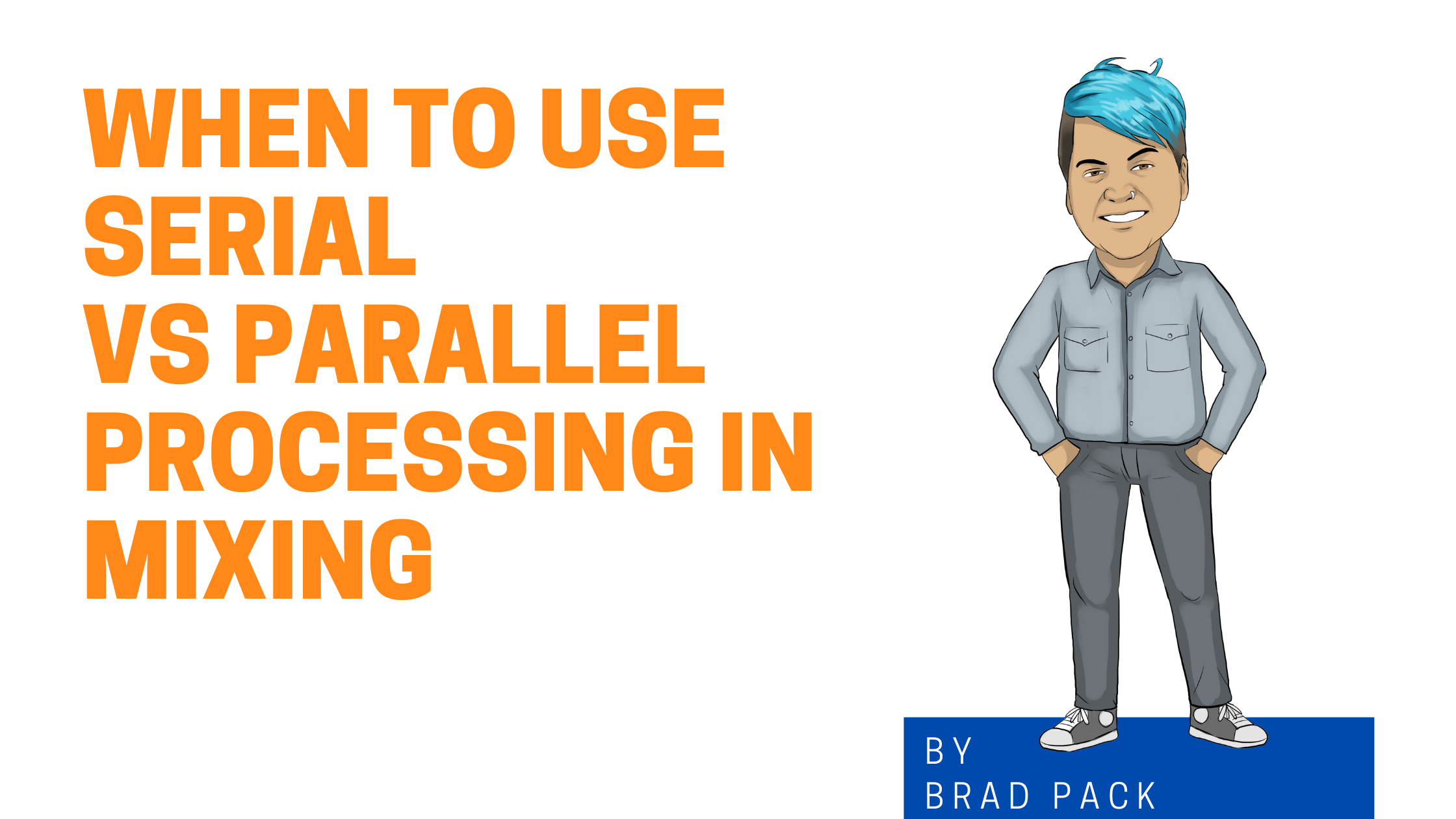 When To Use Serial vs Parallel Processing In Mixing Graphic Image