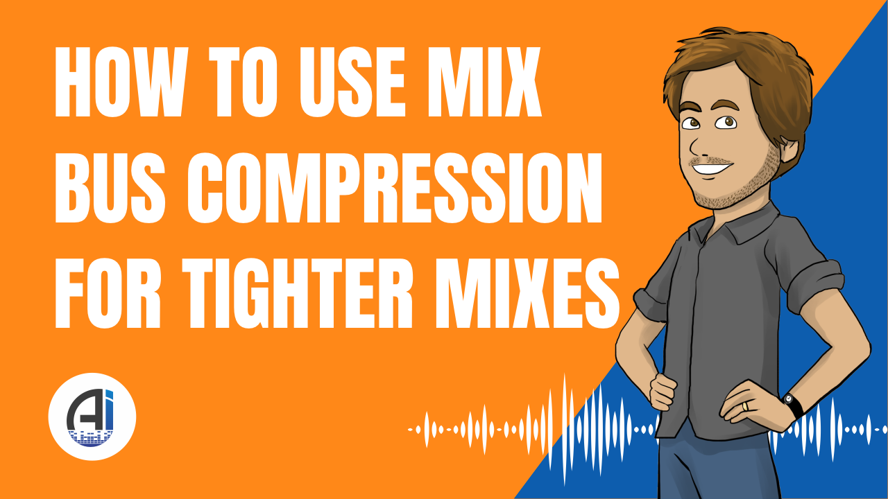 How To Use Mix Bus Compression for Tighter Mixes [Free Video]