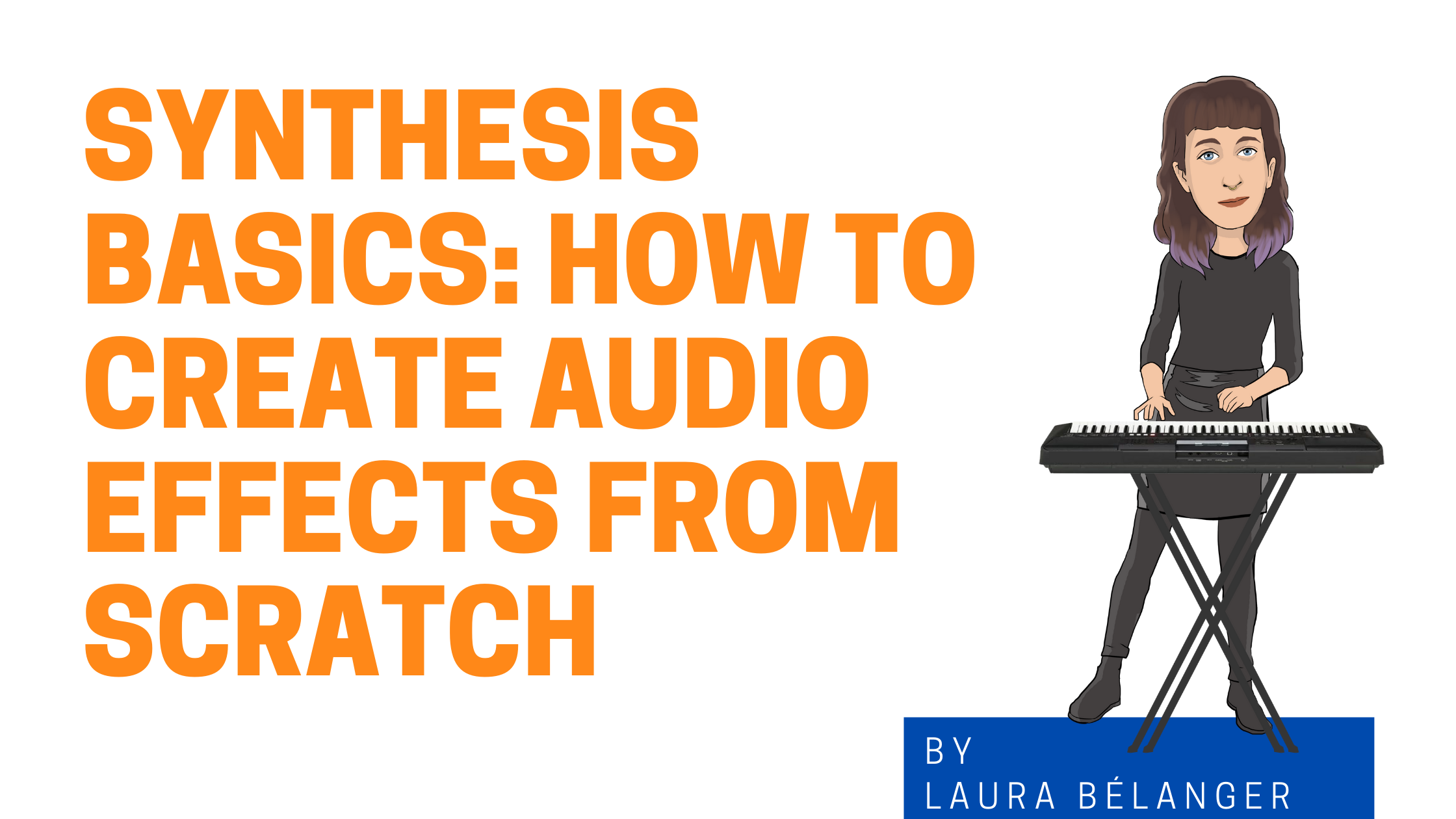 Synthesis Basics : How to create audio effects from scratch