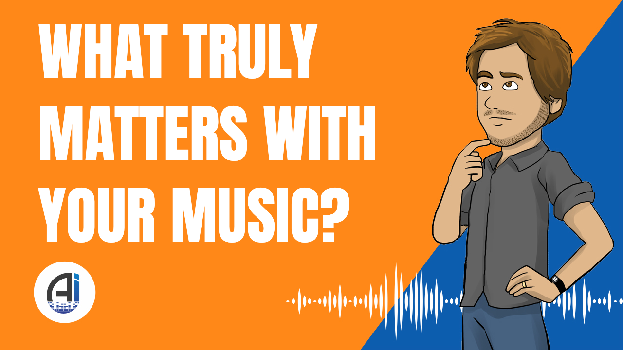 What TRULY Matters With Your Music?