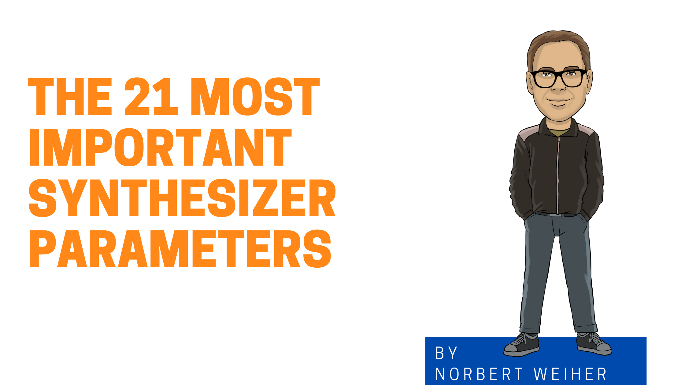 Norbert's cartoon graphic The 21 Most Important Synthesizer Parameters