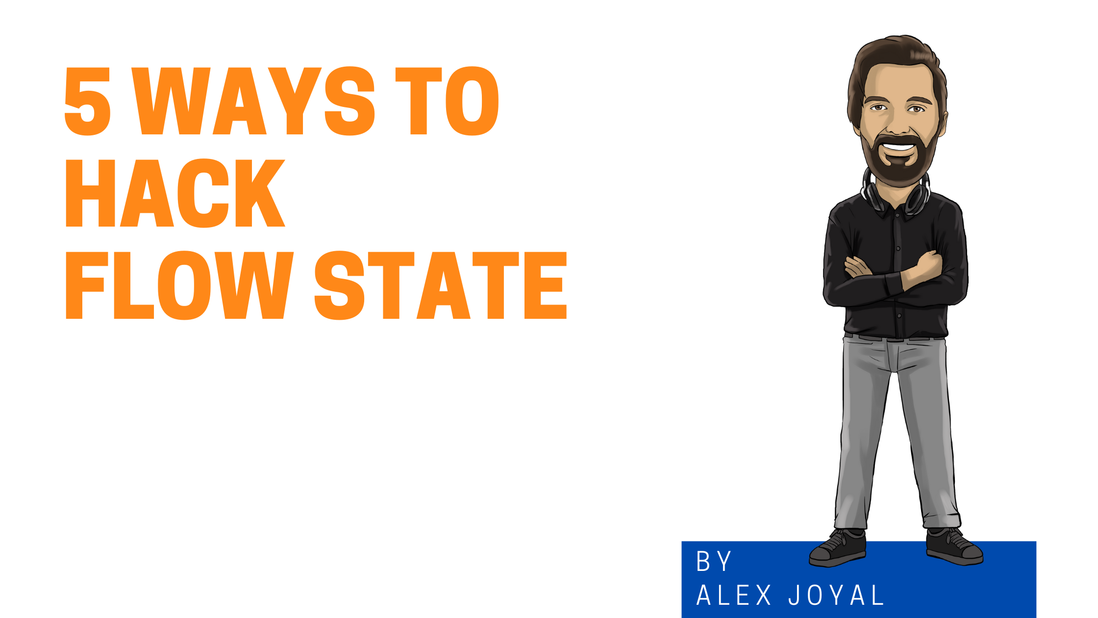 55 Ways To Hack Flow State image with cartoon Alex