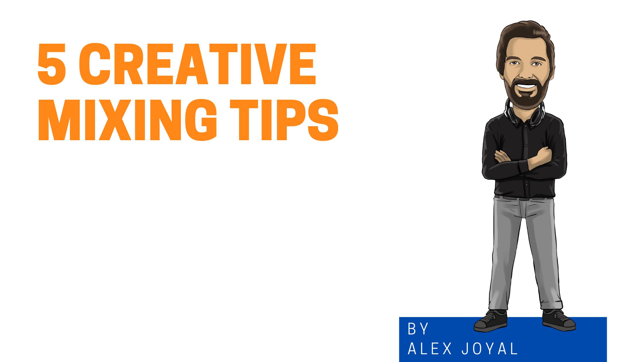 5 Creative Mixing Tips cartoon graphic of Alex