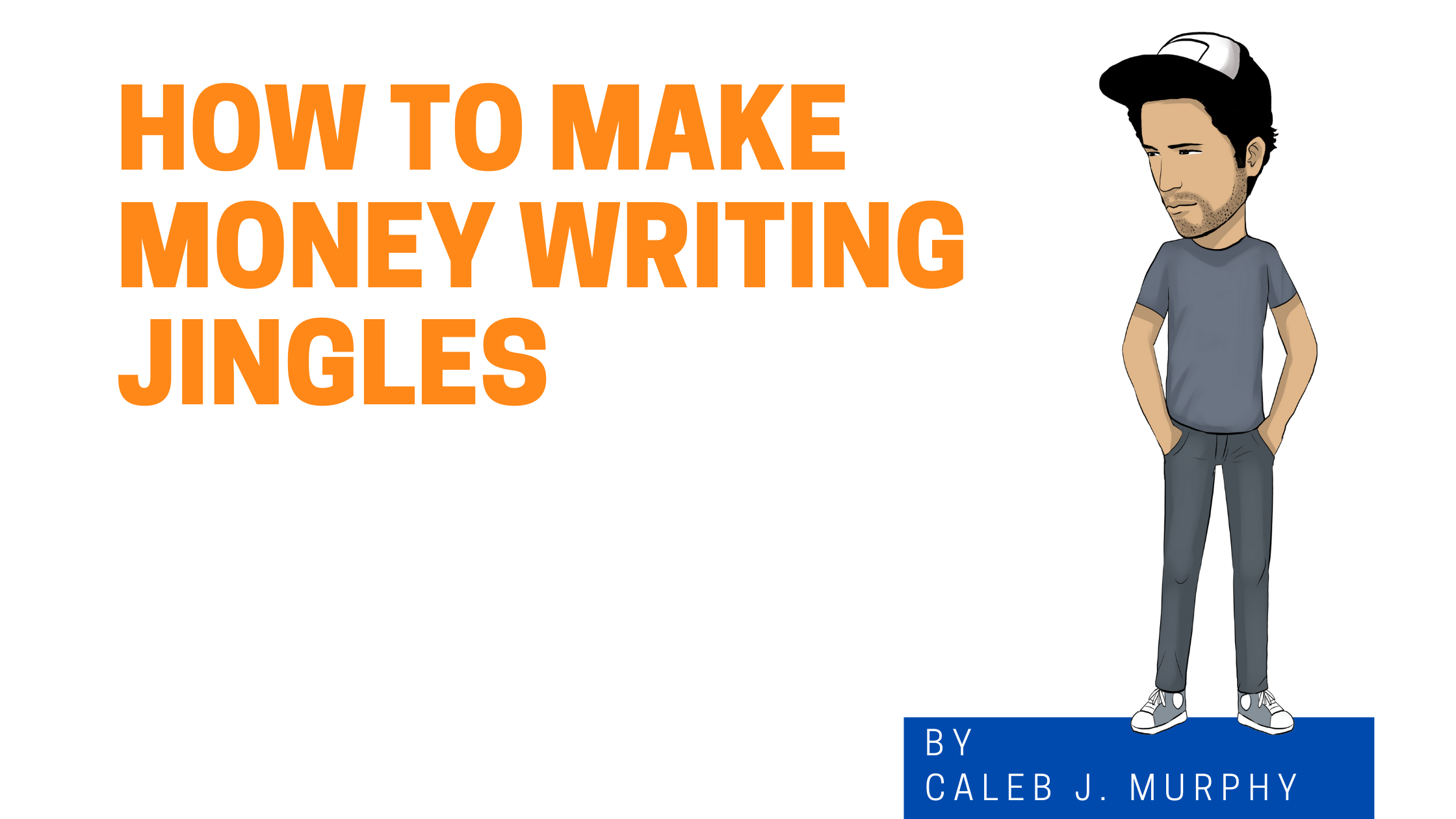 How To Make Money Writing Jingles graphic with cartoon avatar of Caleb