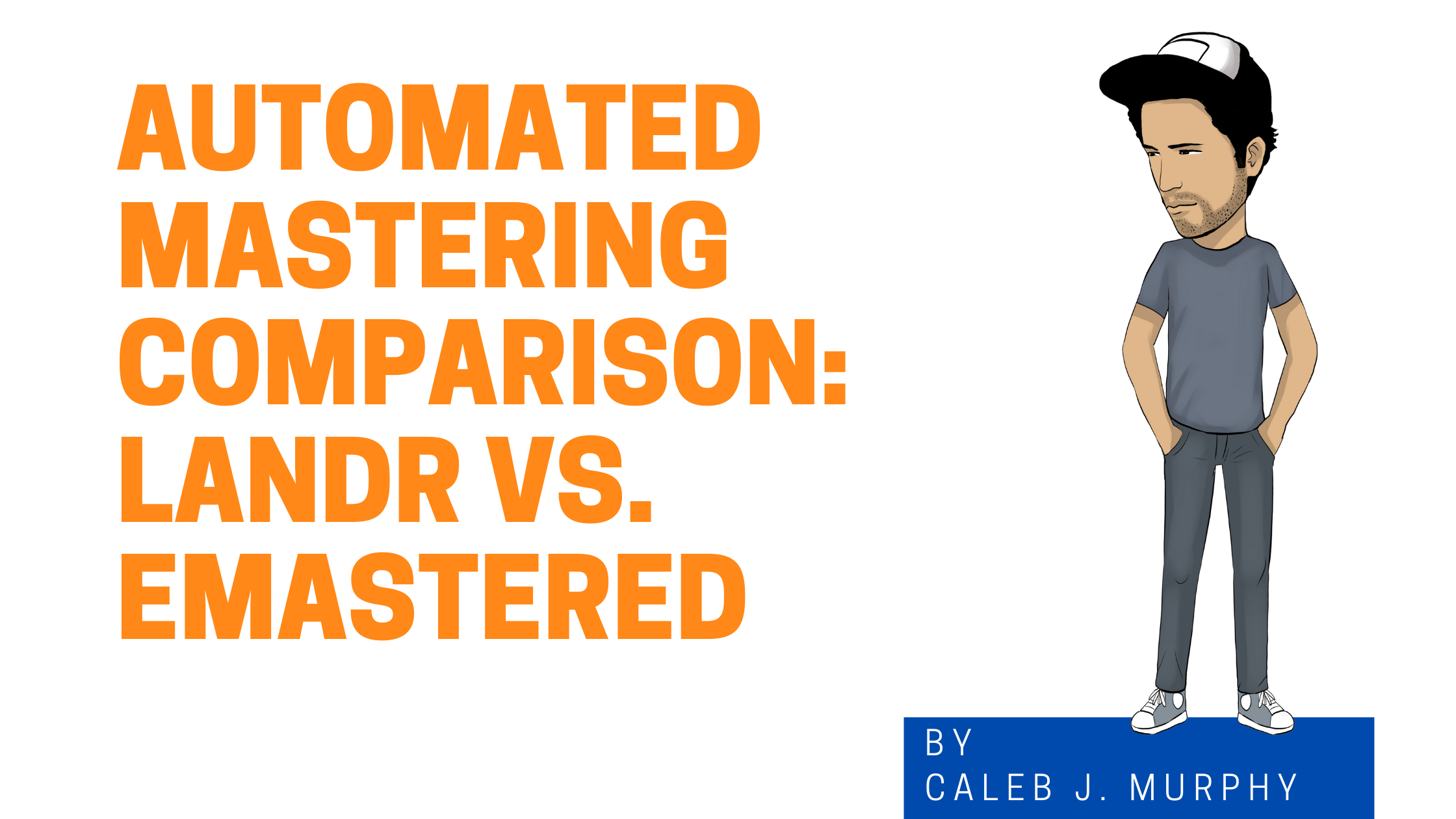 Automated Mastering Comparison: LANDR vs. eMastered graphic with cartoon of Caleb