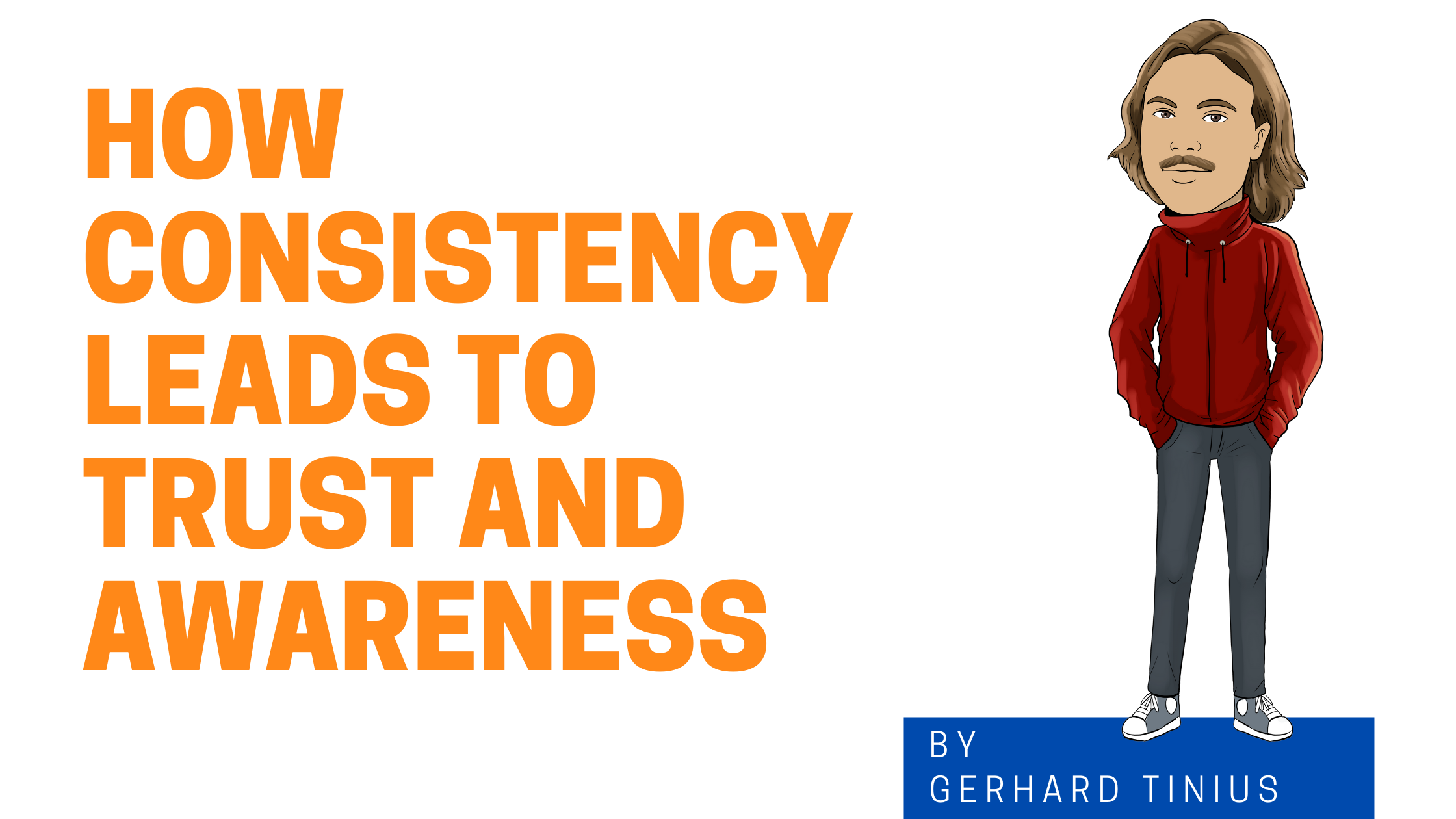 How consistency can lead to trust and awareness graphic with cartoon version of Gerhard
