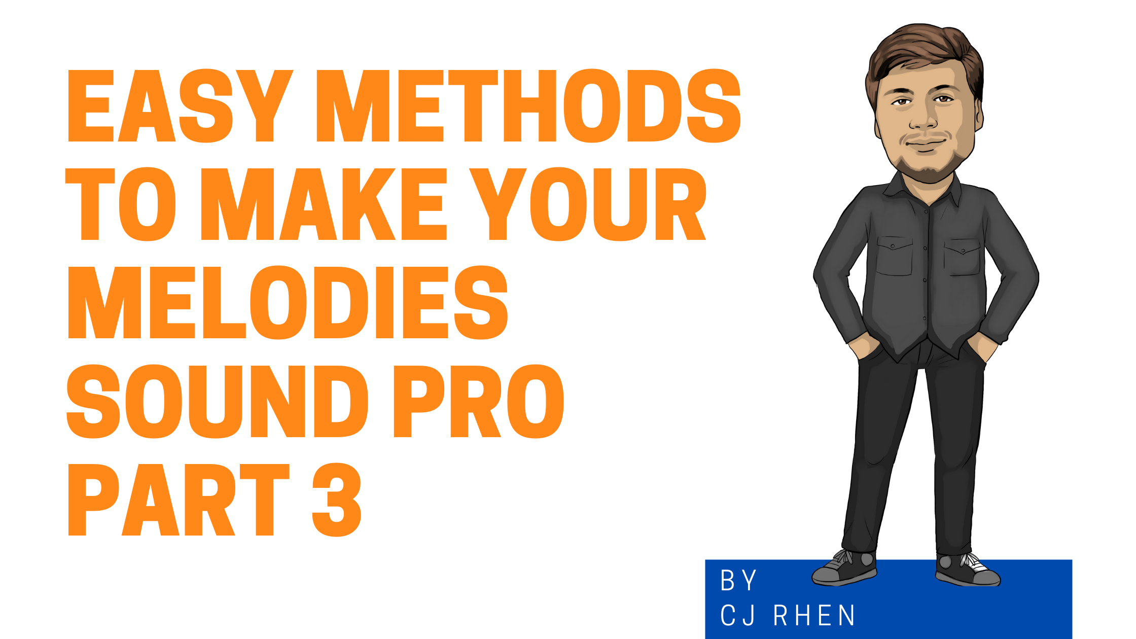 Easy Methods to Make Your Melodies Sound Pro 3 graphic with cartoon version of Cj