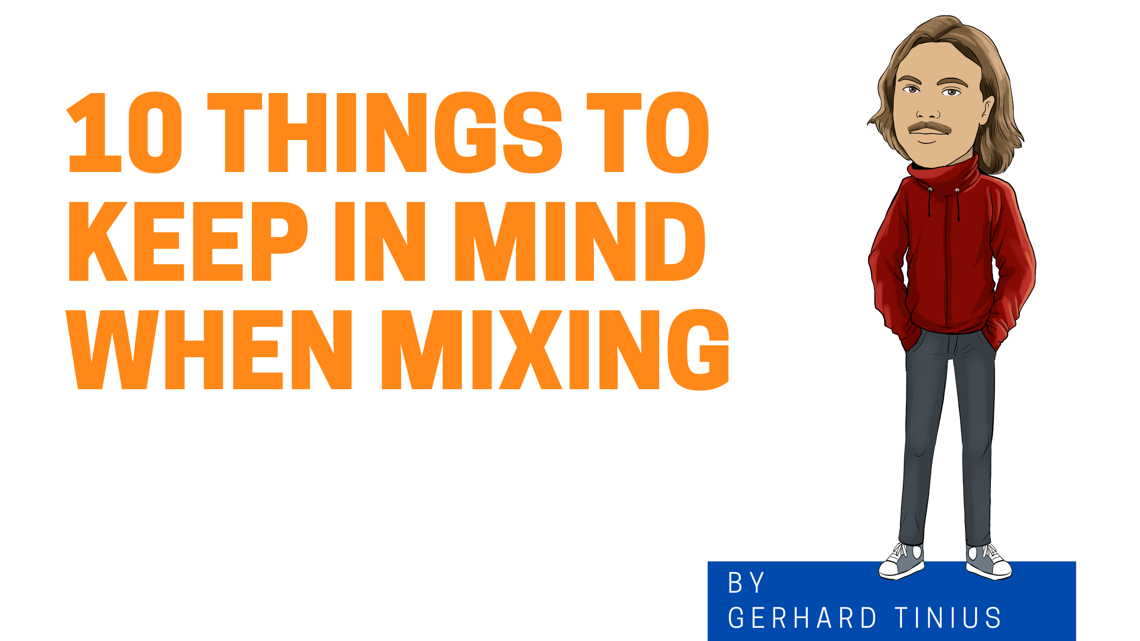 10 things to keep in mind when mixing with cartoon version of Gerhard